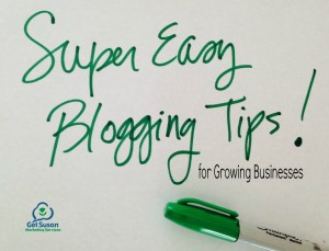 super easy blogging tips for growing businesses | get susan marketing